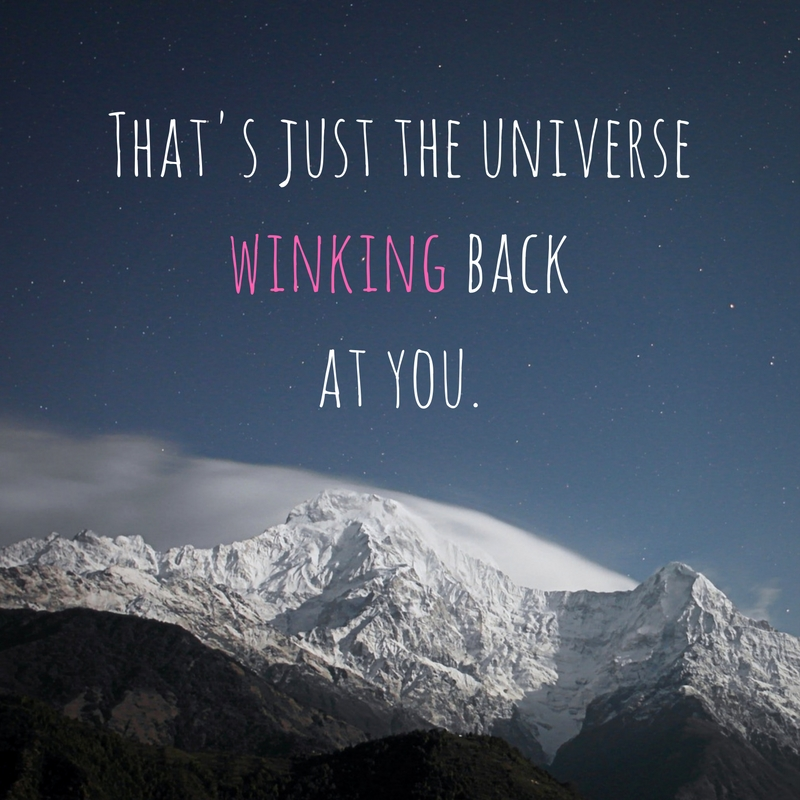 That's just the universe winking back at you